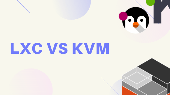 LXC Vs KVM | What Is The Difference?